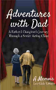 Adventures-with-Dad-A-Father-and-Daughter's-Journey-Through-a-Senior-Acting-Class-by-Lee-Gale-Gruen