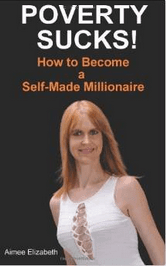Poverty Sucks - How to Become a Self-Made Millionaire - Aimee Elizabeth
