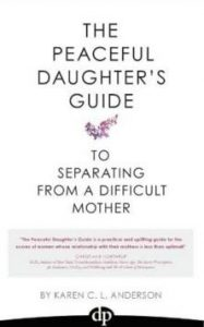 The Peaceful Daughter's Guide to Separating from a Difficult Mother - Karen Anderson